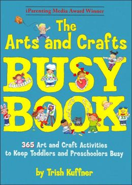 The Arts and Crafts Busy Book: 365 Art and Craft Activities to Keep Toddlers and Preschoolers Busy