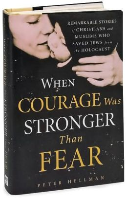 When Courage Was Stronger Than Fear: Remarkable Stories of Christians and Muslims Who Saved Jews from the Holocaust