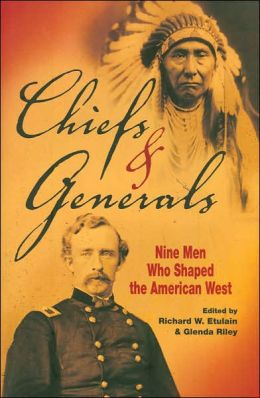 Chiefs and Generals: Nine Men Who Shaped the American West