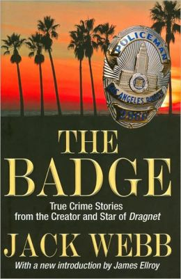 The Badge: True Crime Stories from the Creator and Star of Dragnet