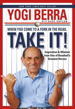 When You Come to a Fork in the Road, Take It!: Inspiration and Wisdom from One of Baseball's Greatest Heroes