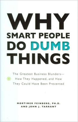 Why Smart People Do Dumb Things: The Greatest Business ...