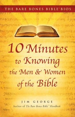 The Bare Bones Bible Bios Series: 10 Minutes to Knowing the Men and Women of the Bible