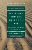 Book Cover Image. Title: Wherever You Go, There You Are:  Mindfulness Meditation in Everyday Life (10th Anniversary Edition), Author: Jon Kabat-Zinn