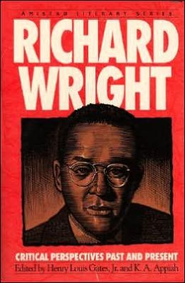 Richard Wright: Critical Perspectives Past and Present