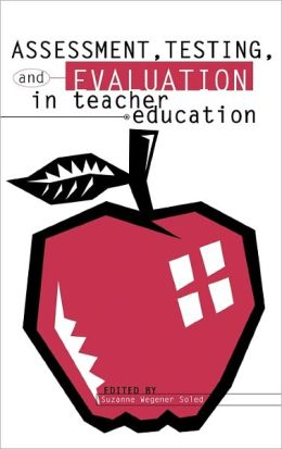 Assessment, Testing And Evaluation In Teacher Education
