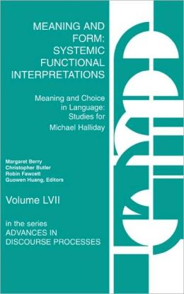 Meaning and Form: Systemic Functional Interpretations