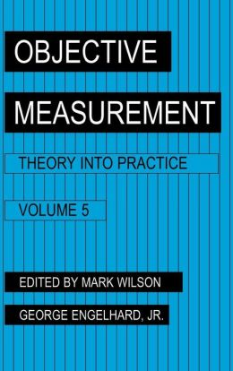 Objective Measurement: Theory Into Practice, Volume 5