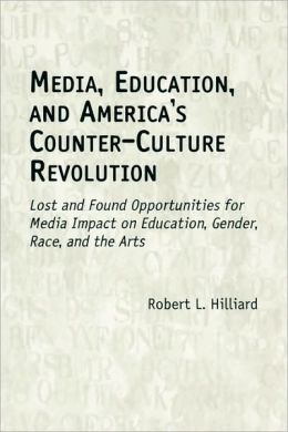 Media, Education, And America's Counter-Culture Revolution