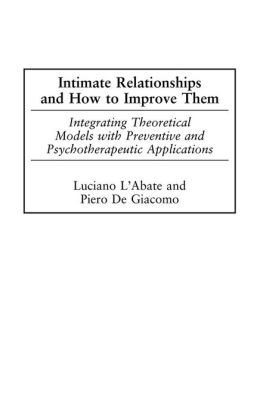 Intimate Relationships and How to Improve Them: Integrating Theoretical Models with Preventive and Psychotherapeutic Applications (Developments in Clinical Psychology Series)
