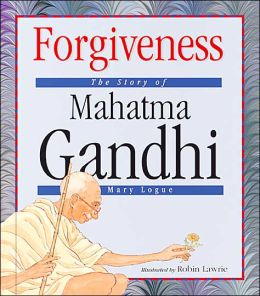 Forgiveness: The Story of Mahatma Gandhi