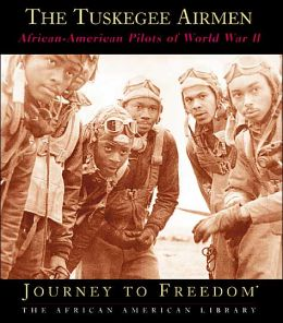 The Tuskegee Airmen: African-American Pilots of World War II