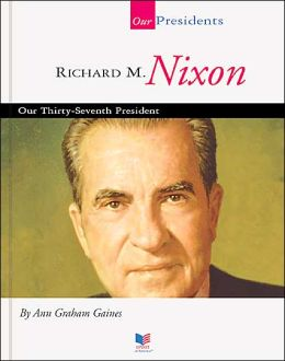 Richard M. Nixon: Our Thirty-Seventh President