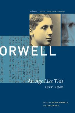 The Collected Essays, Journalism and Letters of George Orwell: Volume 1: An Age Like This, 1920-1940