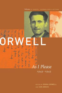 The Collected Essays, Journalism and Letters of George Orwell: Volume 3: As I Please, 1943-1945