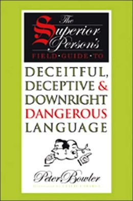 The Superior Person's Field Guide: to Deceitful, Deceptive & Downright Dangerous Language