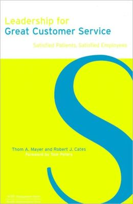 Leadership for Great Customer Service: Satisfied Patients, Satisfied Employees (Ache Management Series)