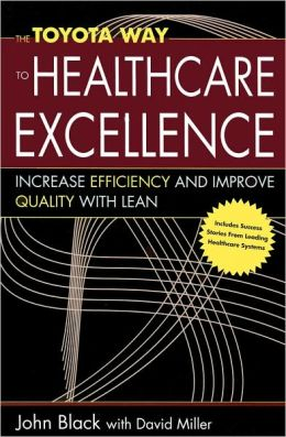 Toyota Way to Healthcare Excellence: Increase Efficiency and Improve Quality with Lean