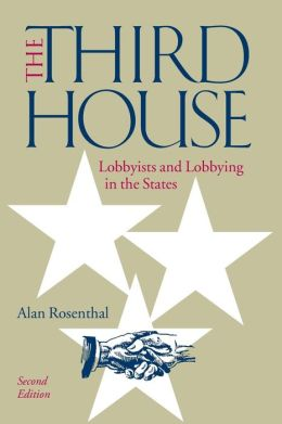 The Third House: Lobbyists and Lobbying In the States, 2nd Edition