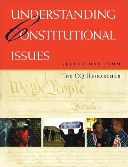 Understanding Constitutional Issues: Selections From the CQ Researcher