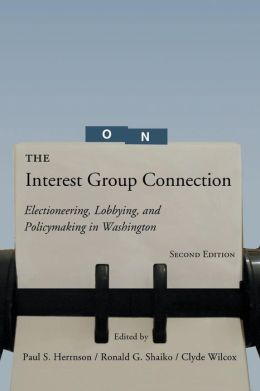 The Interest Group Connection: Electioneering, Lobbying, and Policymaking In Washington, 2nd Edition
