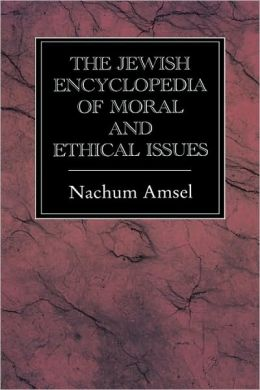 Jewish Encyclopedia Of Moral And Ethical Issues