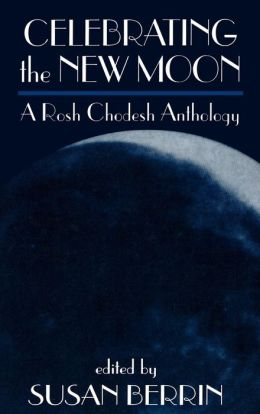 Celebrating the New Moon: A Rosh Chodesh Anthology