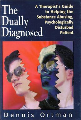 The Dually Diagnosed: A Therapist's Guide to Helping the Substance Abusing, Psychologically Disturbed Patient