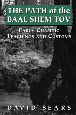 Path of the Baal Shem Tov: Early Chasidic Teachings and Customs