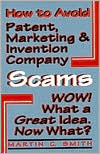 How to Avoid Patent, Marketing and Invention Company Scams: Wow! Wha a Great Idea...Now What?
