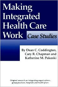 Making Integrated Healthcare Work: Case Studies