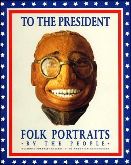 To the President: Folk Portraits by the People