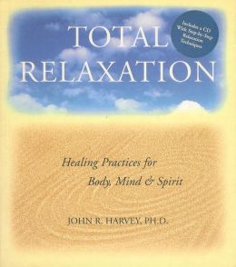 Total Relaxation: Healing Practices for Body, Mind & Spirit 1 CD