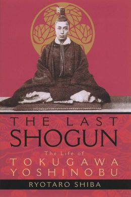 The Last Shogun: The Life of Tokugawa Yoshinobu