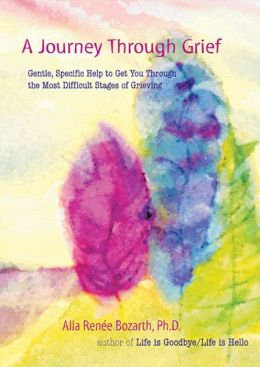 A Journey through Grief: Gentle, Specific Help to Get You Through the Most Difficult Stages of Grieving