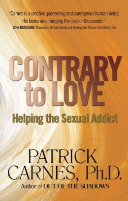 Contrary to Love : Helping the Sexual Addict