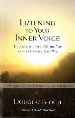 Listening to Your Inner Voice: Discover the Truth Within You and Let It Guide Your Way - A New Collection of Affirmations and Meditations
