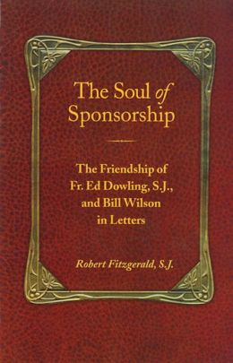 The Soul of Sponsorship: The Friendship of Fr. Ed Dowling, S. J. and Bill Wilson in Letters