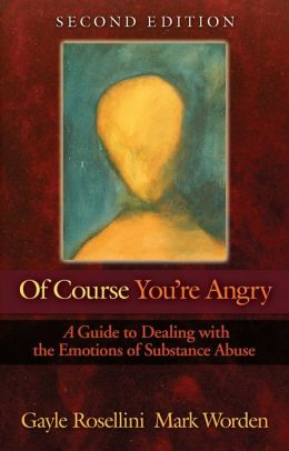 Of Course You're Angry: A Guide Dealing with the Emotions of Substance Abuse