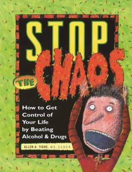 Stop the Chaos: How to Get Control of Your Life by Beating Booze and Drugs