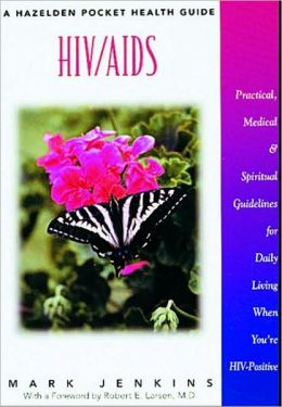 HIV//AIDS: Practical, Medical and Spiritual Guidelines for Daily Living When You're Hiv-Positive