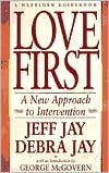 Love First: A New Approach to Intervention for Alcoholism & Drug Addiction