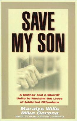 Save My Son: A Mother and a Sheriff Unite to Reclaim the Lives of Addicted Offenders