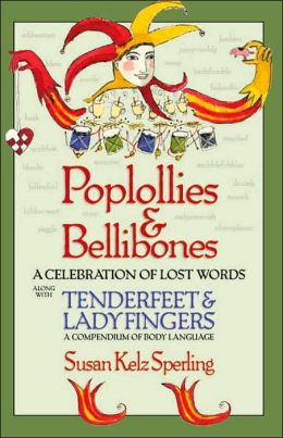 Poplollies and Bellibones: A Celebration of Lost Words/Tenderfeet and Ladyfingers: A Compendium of Body Language