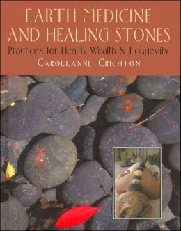 Earth Medicine and Healing Stones: Practices for Health, Wealth & Longevity