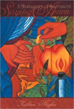 Saying Amen: A Mystagogy of Sacrament