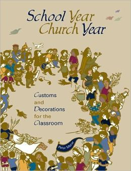 School Year, Church Year: Customs and Decorations for the Classroom