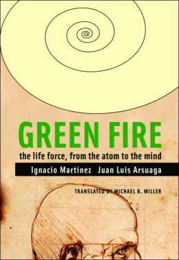 Green Fire: The Life Force from the Atom to the Mind