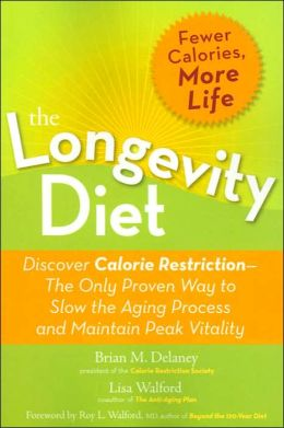 The Longevity Diet: Discover Calorie Restriction - the Only Proven Way to Slow the Aging Process and Maintain Peak Vitality