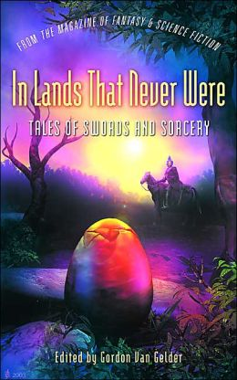 In Lands That Never Were: Tales of Swords and Sorcery from the Magazine of Fantasy and Science Fiction
